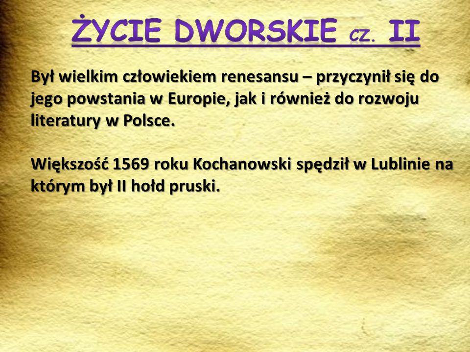 Był wielkim człowiekiem renesansu – przyczynił się do jego powstania w Europie, jak i również do rozwoju literatury w Polsce. Większość 1569 roku Koch