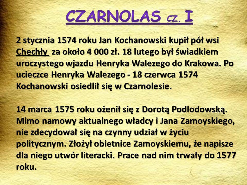 2 stycznia 1574 roku Jan Kochanowski kupił pół wsi Chechły za około 4 000 zł. 18 lutego był świadkiem uroczystego wjazdu Henryka Walezego do Krakowa.