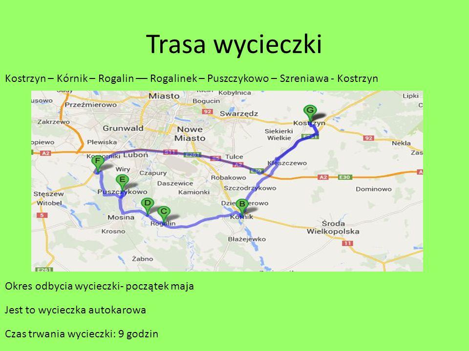 Trasa wycieczki Kostrzyn – Kórnik – Rogalin –– Rogalinek – Puszczykowo – Szreniawa - Kostrzyn Okres odbycia wycieczki- początek maja Jest to wycieczka
