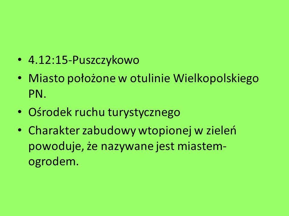 4.12:15-Puszczykowo Miasto położone w otulinie Wielkopolskiego PN. Ośrodek ruchu turystycznego Charakter zabudowy wtopionej w zieleń powoduje, że nazy