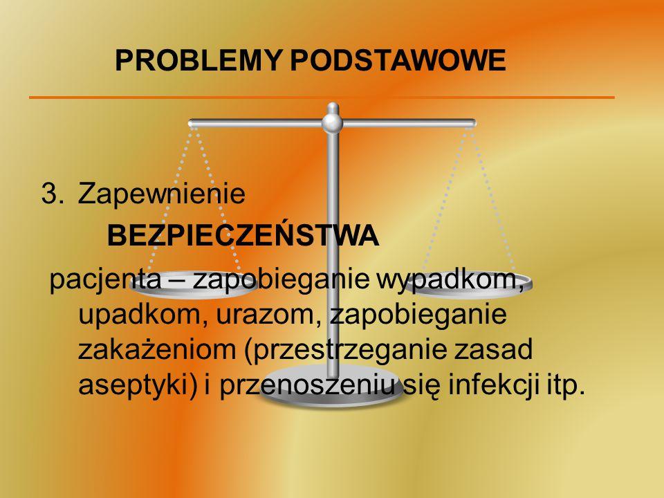 PROBLEMY PODSTAWOWE 3.Zapewnienie BEZPIECZEŃSTWA pacjenta – zapobieganie wypadkom, upadkom, urazom, zapobieganie zakażeniom (przestrzeganie zasad asep