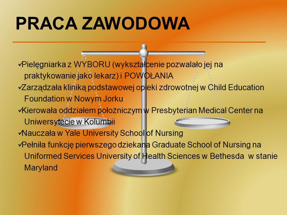 PRACA ZAWODOWA Pielęgniarka z WYBORU (wykształcenie pozwalało jej na praktykowanie jako lekarz) i POWOŁANIA Zarządzała kliniką podstawowej opieki zdro