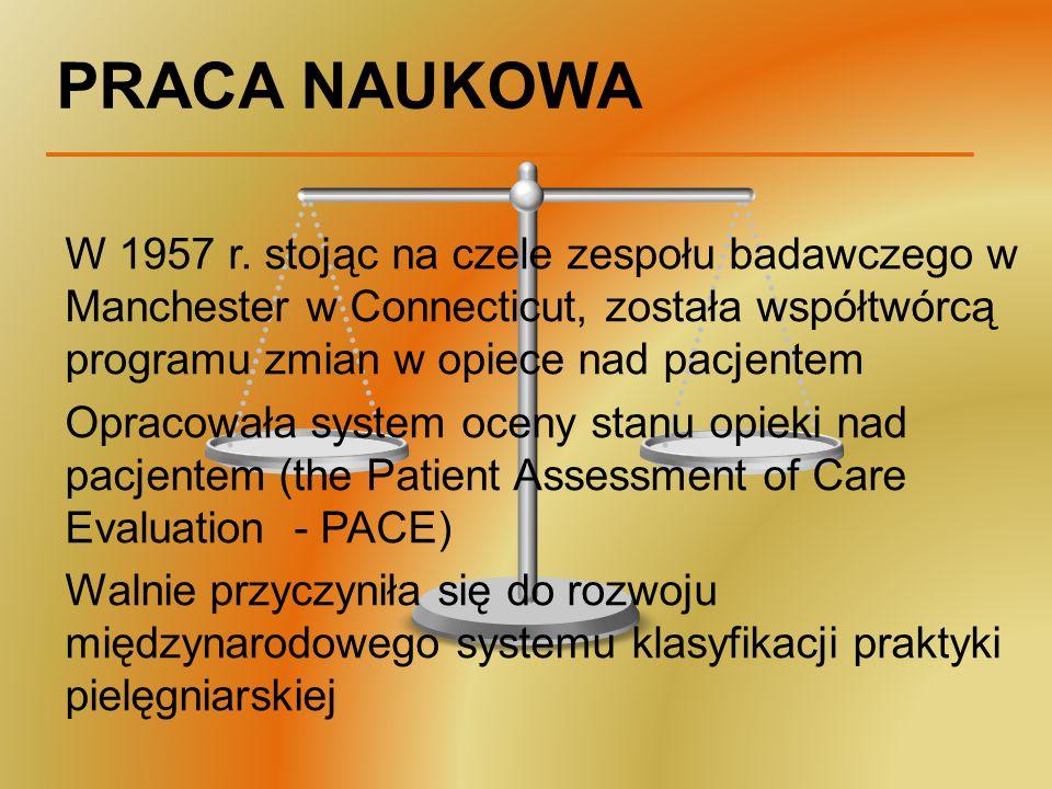 PRACA NAUKOWA W 1957 r. stojąc na czele zespołu badawczego w Manchester w Connecticut, została współtwórcą programu zmian w opiece nad pacjentem Oprac