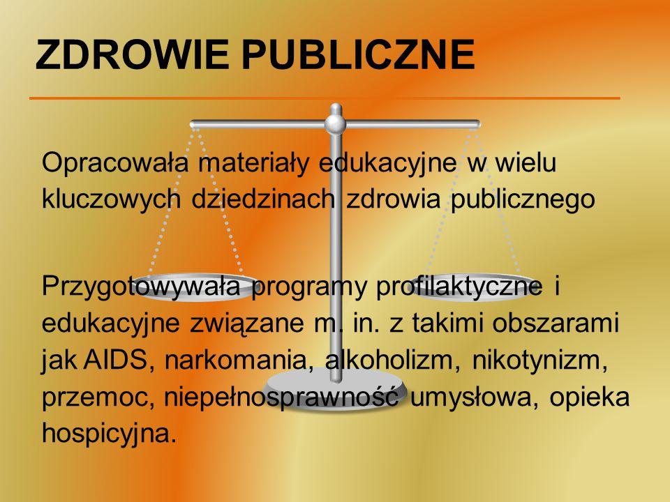 ZDROWIE PUBLICZNE Opracowała materiały edukacyjne w wielu kluczowych dziedzinach zdrowia publicznego Przygotowywała programy profilaktyczne i edukacyj