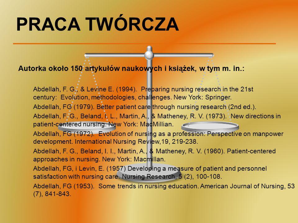 PRACA TWÓRCZA Autorka około 150 artykułów naukowych i książek, w tym m. in.: Abdellah, F. G., & Levine E. (1994). Preparing nursing research in the 21