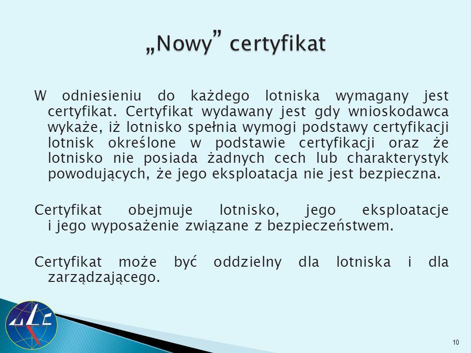 W odniesieniu do każdego lotniska wymagany jest certyfikat. Certyfikat wydawany jest gdy wnioskodawca wykaże, iż lotnisko spełnia wymogi podstawy cert