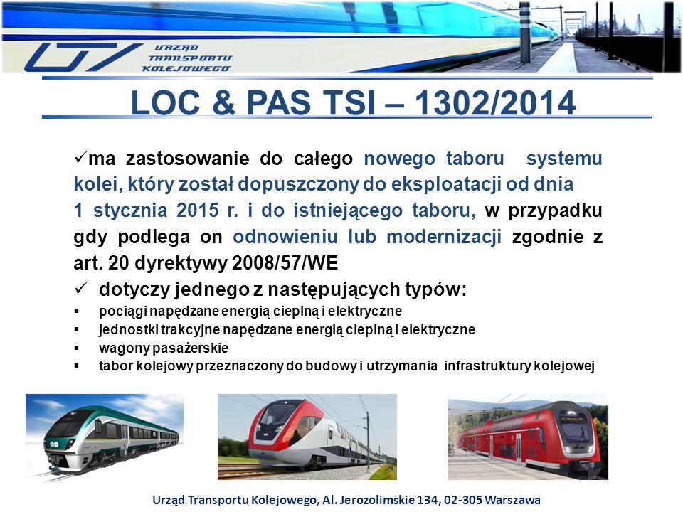 Urząd Transportu Kolejowego, Al. Jerozolimskie 134, 02-305 Warszawa LOC & PAS TSI – 1302/2014 ma zastosowanie do całego nowego taboru systemu kolei, k