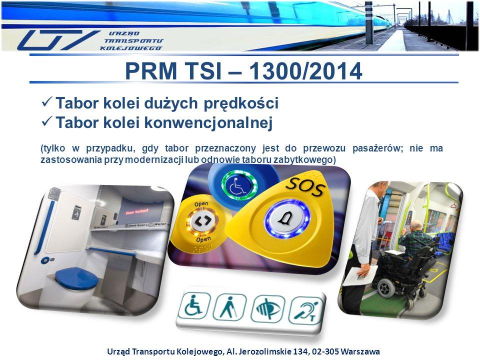 Urząd Transportu Kolejowego, Al. Jerozolimskie 134, 02-305 Warszawa PRM TSI – 1300/2014 Tabor kolei dużych prędkości Tabor kolei konwencjonalnej (tylk