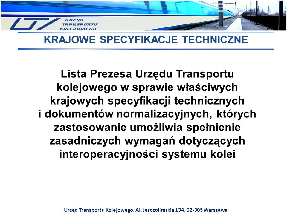 Urząd Transportu Kolejowego, Al. Jerozolimskie 134, 02-305 Warszawa KRAJOWE SPECYFIKACJE TECHNICZNE Lista Prezesa Urzędu Transportu kolejowego w spraw