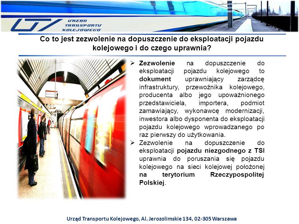 Urząd Transportu Kolejowego, Al. Jerozolimskie 134, 02-305 Warszawa Co to jest zezwolenie na dopuszczenie do eksploatacji pojazdu kolejowego i do czeg