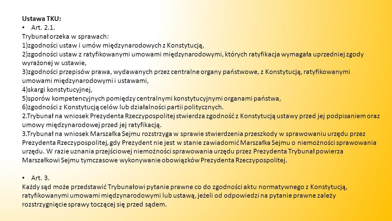 Ustawa TKU: Art. 2.1. Trybunał orzeka w sprawach: 1)zgodności ustaw i umów międzynarodowych z Konstytucją, 2)zgodności ustaw z ratyfikowanymi umowami