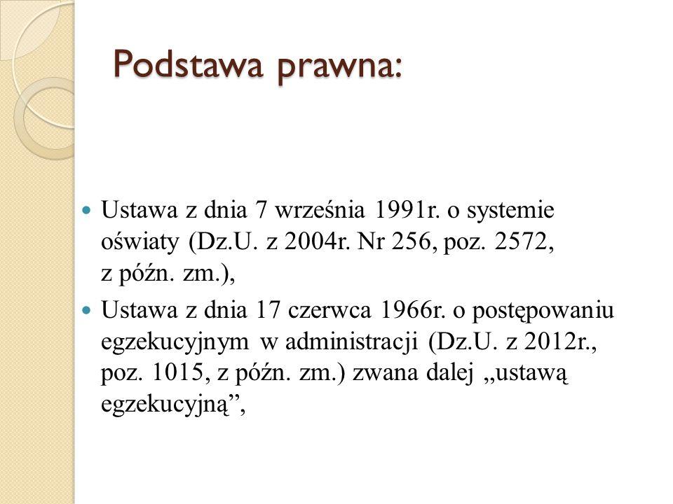 Podstawa prawna: Ustawa z dnia 7 września 1991r. o systemie oświaty (Dz.U. z 2004r. Nr 256, poz. 2572, z późn. zm.), Ustawa z dnia 17 czerwca 1966r. o