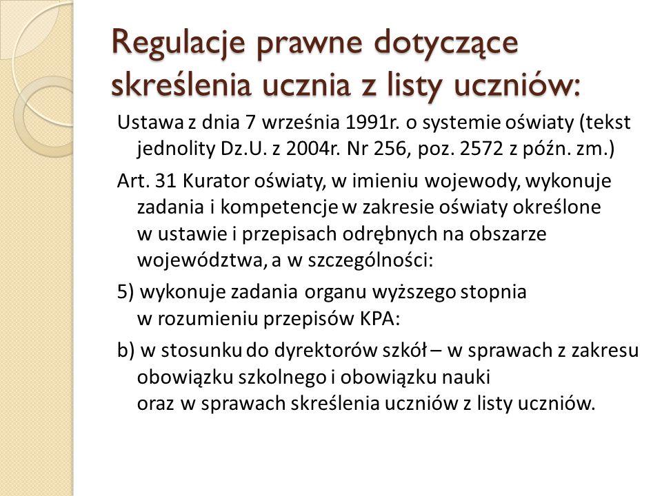 Regulacje prawne dotyczące skreślenia ucznia z listy uczniów: Ustawa z dnia 7 września 1991r. o systemie oświaty (tekst jednolity Dz.U. z 2004r. Nr 25