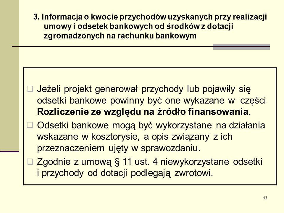 13 3. Informacja o kwocie przychodów uzyskanych przy realizacji umowy i odsetek bankowych od środków z dotacji zgromadzonych na rachunku bankowym  Je