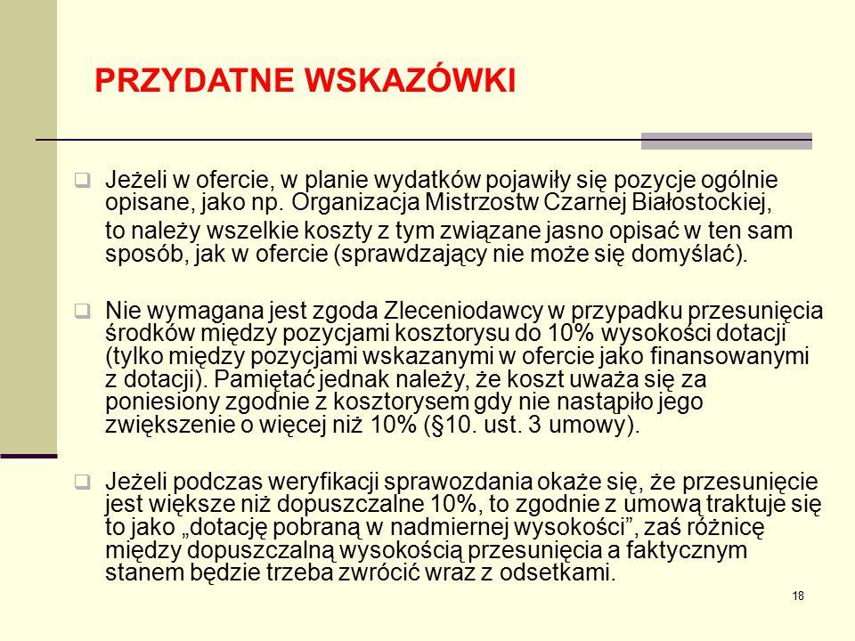 18 PRZYDATNE WSKAZÓWKI  Jeżeli w ofercie, w planie wydatków pojawiły się pozycje ogólnie opisane, jako np. Organizacja Mistrzostw Czarnej Białostocki
