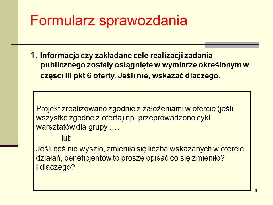 6 Formularz sprawozdania 1. Informacja czy zakładane cele realizacji zadania publicznego zostały osiągnięte w wymiarze określonym w części III pkt 6 o
