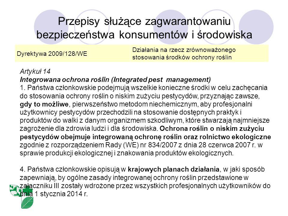 Przepisy służące zagwarantowaniu bezpieczeństwa konsumentów i środowiska Dyrektywa 2009/128/WE Działania na rzecz zrównoważonego stosowania środków ochrony roślin Artykuł 14 Integrowana ochrona roślin (Integrated pest management) 1.