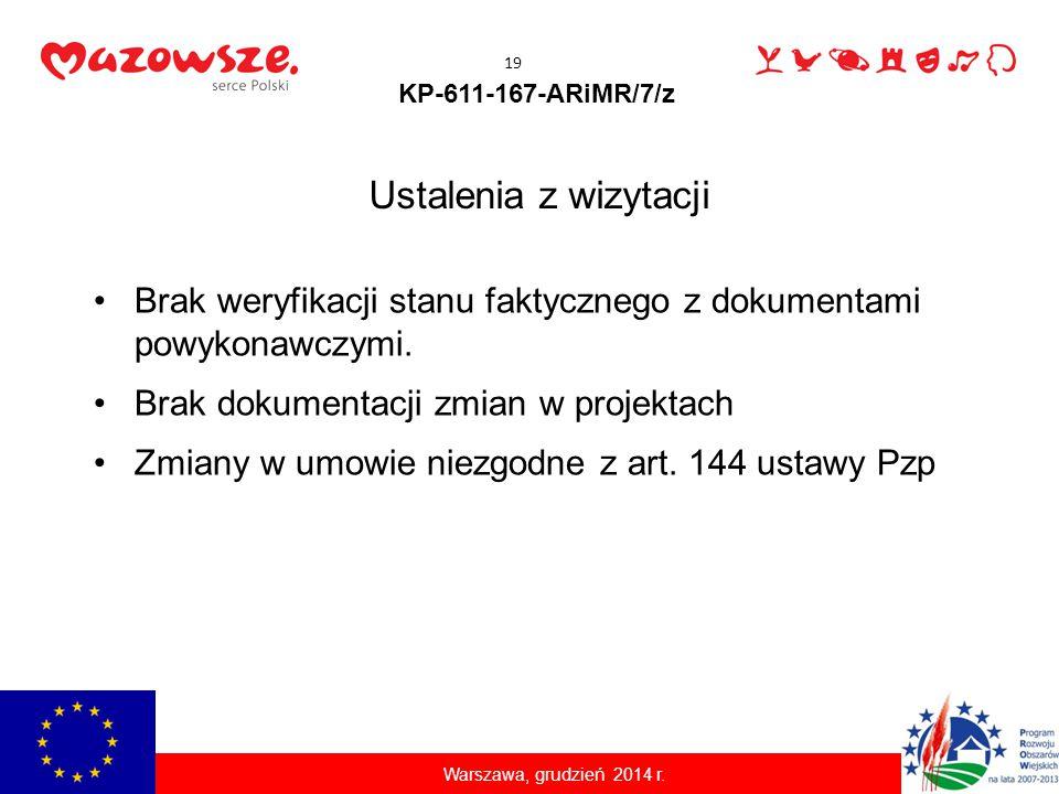 KP-611-167-ARiMR/7/z Brak weryfikacji stanu faktycznego z dokumentami powykonawczymi. Brak dokumentacji zmian w projektach Zmiany w umowie niezgodne z