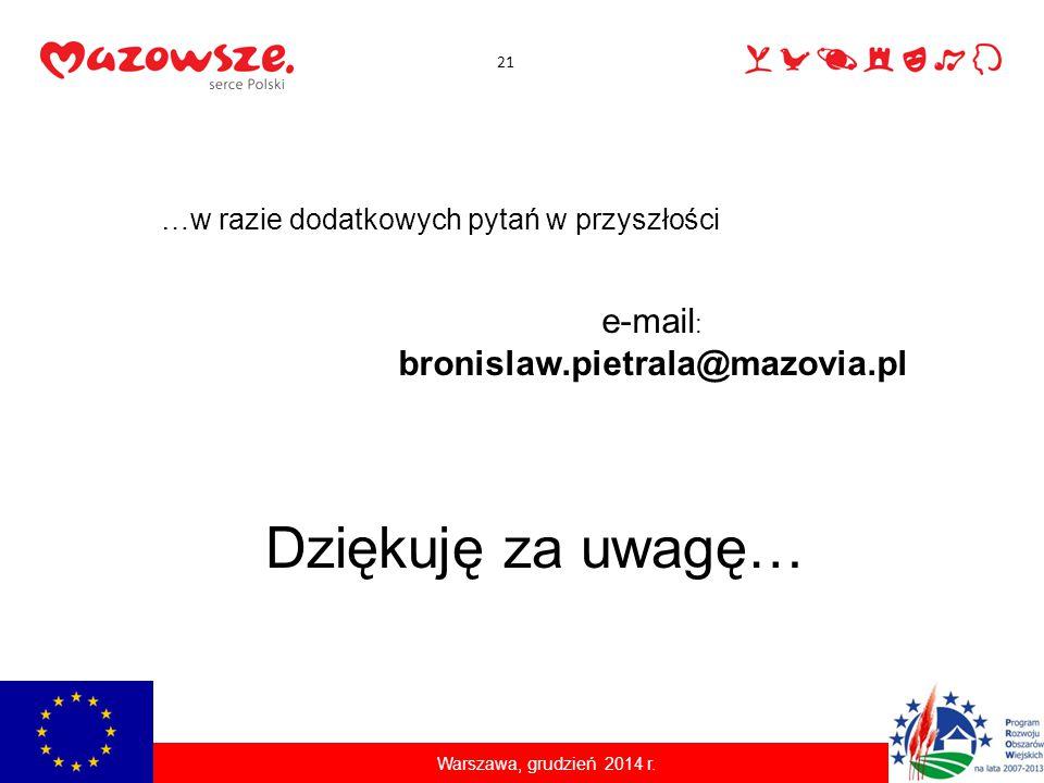 Dziękuję za uwagę… e-mail : bronislaw.pietrala@mazovia.pl …w razie dodatkowych pytań w przyszłości 21 Warszawa, grudzień 2014 r.