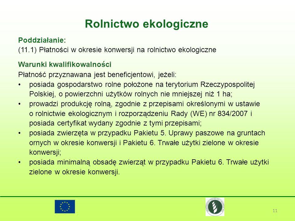 Rolnictwo ekologiczne 11 Poddziałanie: (11.1) Płatności w okresie konwersji na rolnictwo ekologiczne Warunki kwalifikowalności Płatność przyznawana je