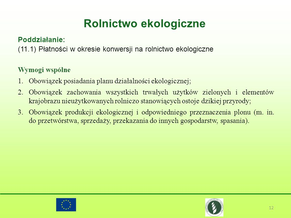 Rolnictwo ekologiczne 12 Poddziałanie: (11.1) Płatności w okresie konwersji na rolnictwo ekologiczne Wymogi wspólne 1.Obowiązek posiadania planu dział