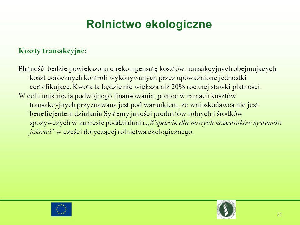 Rolnictwo ekologiczne 21 Koszty transakcyjne: Płatność będzie powiększona o rekompensatę kosztów transakcyjnych obejmujących koszt corocznych kontroli
