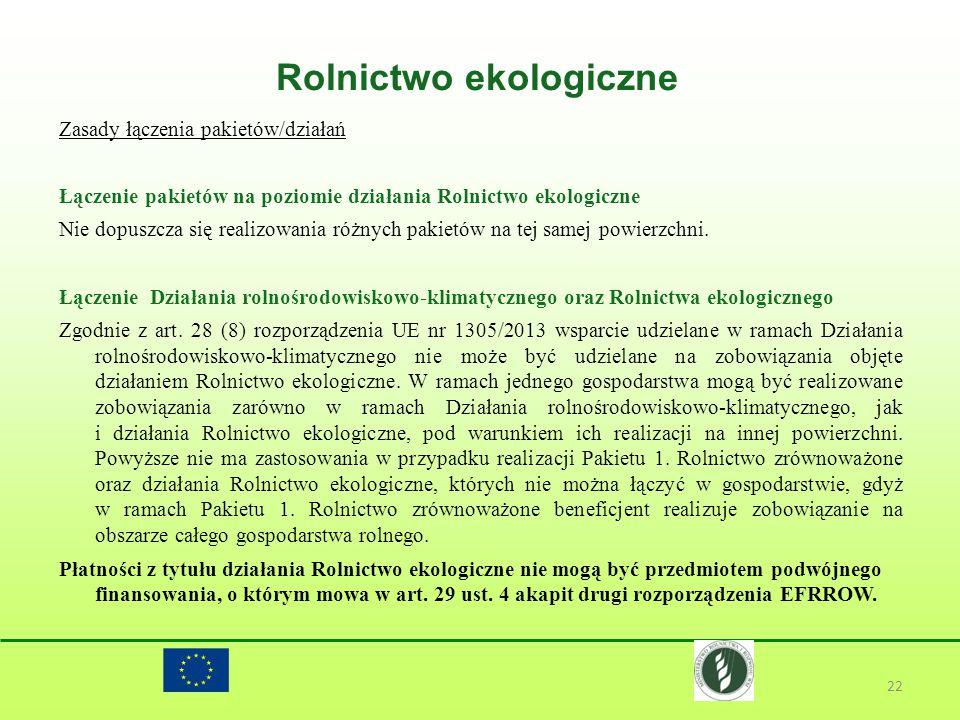 Rolnictwo ekologiczne 22 Zasady łączenia pakietów/działań Łączenie pakietów na poziomie działania Rolnictwo ekologiczne Nie dopuszcza się realizowania