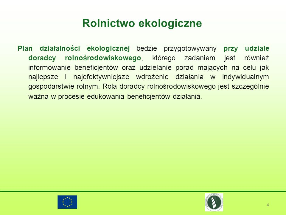 Rolnictwo ekologiczne 4 Plan działalności ekologicznej będzie przygotowywany przy udziale doradcy rolnośrodowiskowego, którego zadaniem jest również i