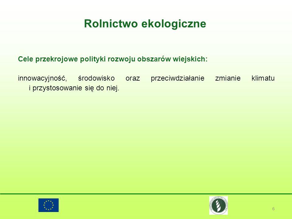 Rolnictwo ekologiczne 6 Cele przekrojowe polityki rozwoju obszarów wiejskich: innowacyjność, środowisko oraz przeciwdziałanie zmianie klimatu i przyst