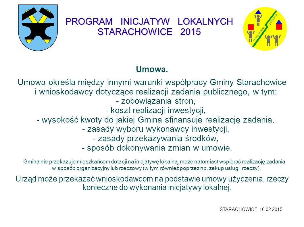 PROGRAM INICJATYW LOKALNYCH STARACHOWICE 2015 Umowa. Umowa określa między innymi warunki współpracy Gminy Starachowice i wnioskodawcy dotyczące realiz