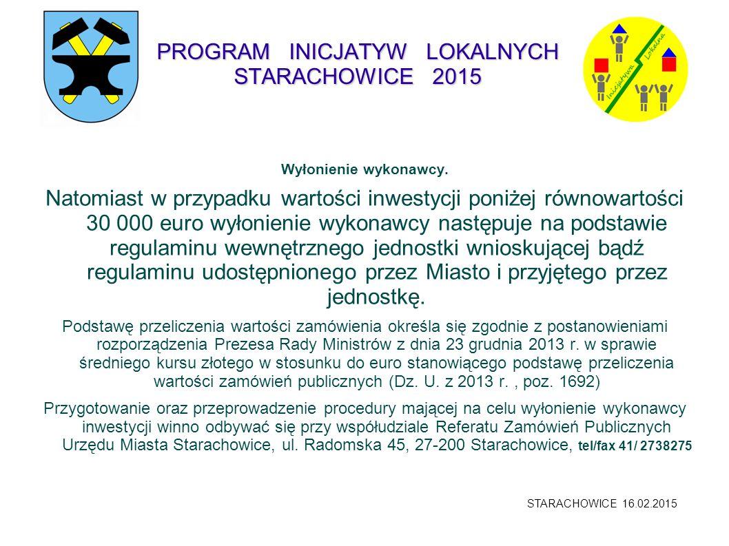 PROGRAM INICJATYW LOKALNYCH STARACHOWICE 2015 Wyłonienie wykonawcy. Natomiast w przypadku wartości inwestycji poniżej równowartości 30 000 euro wyłoni