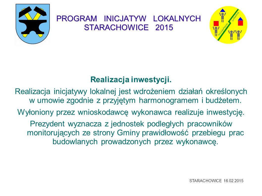 PROGRAM INICJATYW LOKALNYCH STARACHOWICE 2015 Realizacja inwestycji. Realizacja inicjatywy lokalnej jest wdrożeniem działań określonych w umowie zgodn