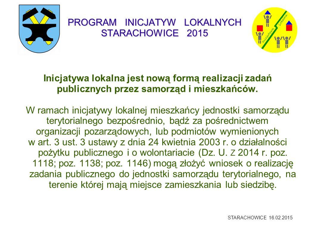 PROGRAM INICJATYW LOKALNYCH STARACHOWICE 2015 Inicjatywa lokalna jest nową formą realizacji zadań publicznych przez samorząd i mieszkańców. W ramach i