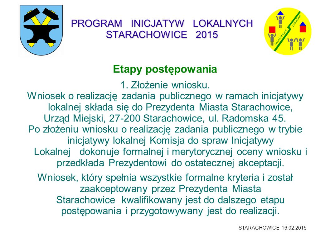 PROGRAM INICJATYW LOKALNYCH STARACHOWICE 2015 Etapy postępowania 1. Złożenie wniosku. Wniosek o realizację zadania publicznego w ramach inicjatywy lok