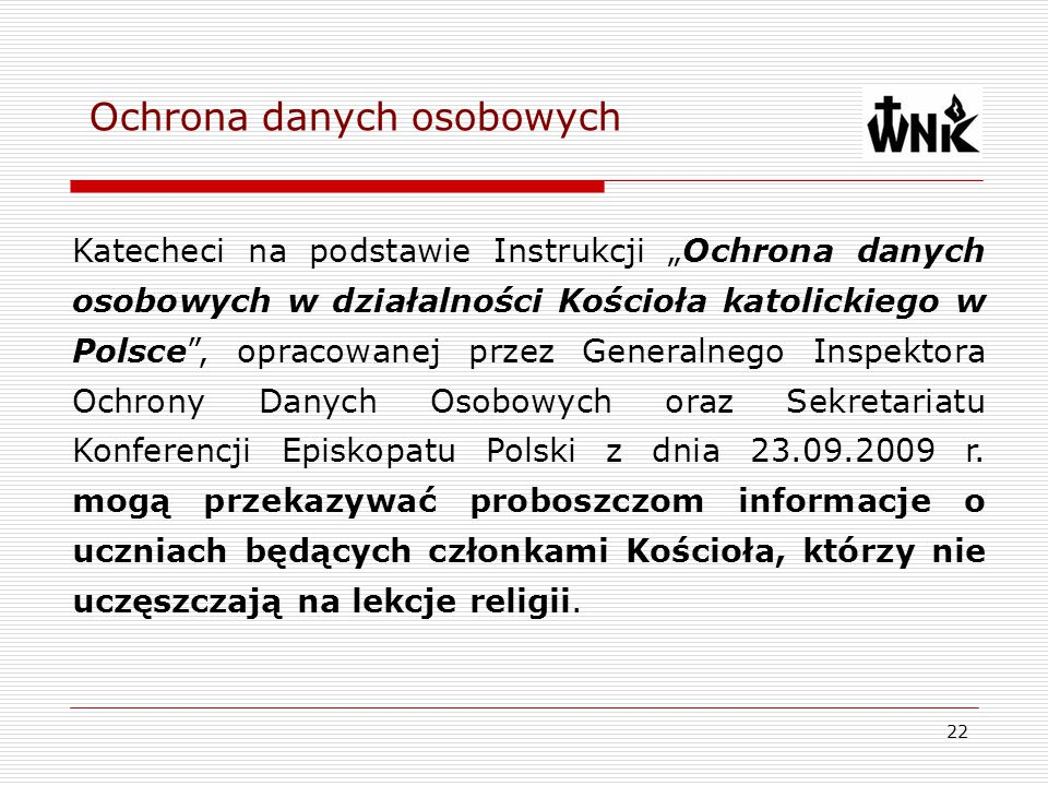 """22 Ochrona danych osobowych Katecheci na podstawie Instrukcji """"Ochrona danych osobowych w działalności Kościoła katolickiego w Polsce"""", opracowanej pr"""