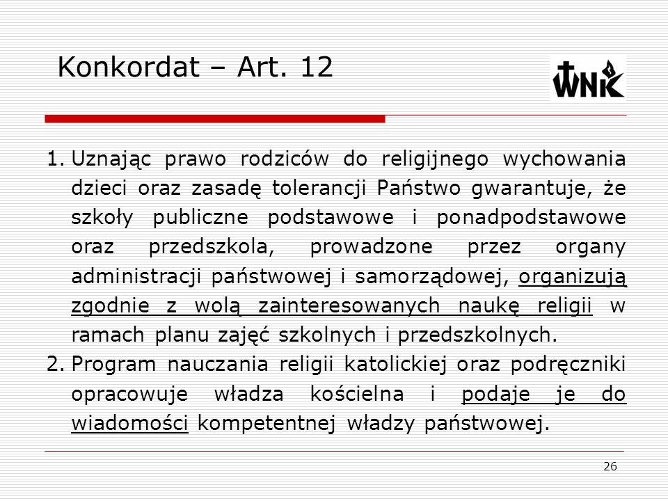 26 Konkordat – Art. 12 1.Uznając prawo rodziców do religijnego wychowania dzieci oraz zasadę tolerancji Państwo gwarantuje, że szkoły publiczne podsta