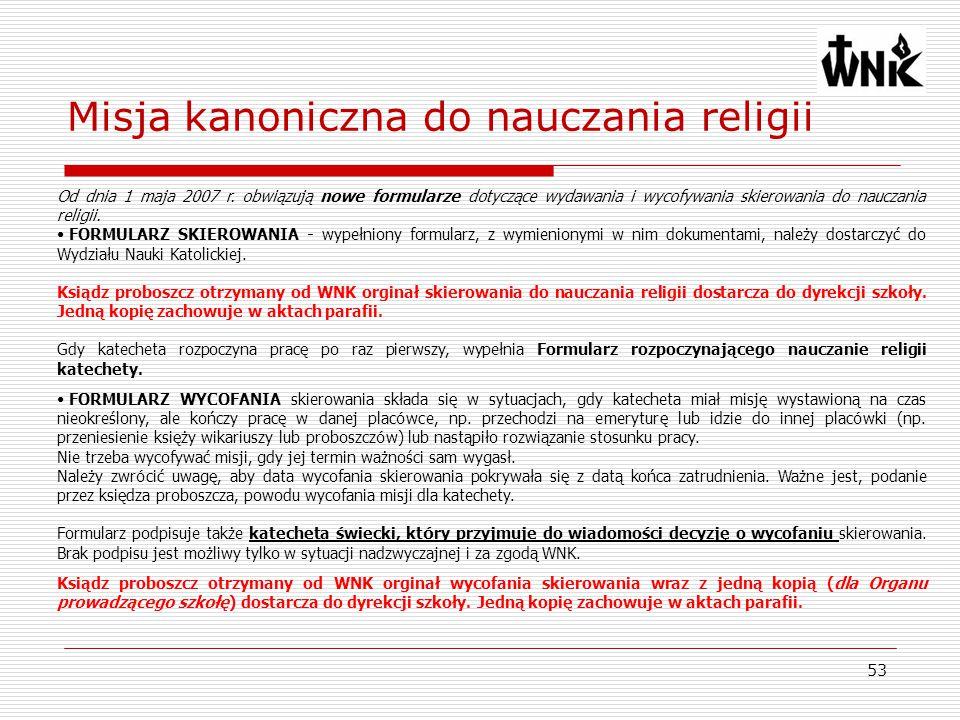 53 Od dnia 1 maja 2007 r. obwiązują nowe formularze dotyczące wydawania i wycofywania skierowania do nauczania religii. FORMULARZ SKIEROWANIA - wypełn