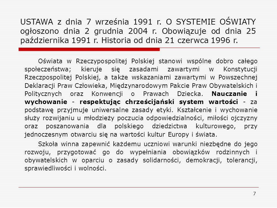7 USTAWA z dnia 7 września 1991 r. O SYSTEMIE OŚWIATY ogłoszono dnia 2 grudnia 2004 r. Obowiązuje od dnia 25 października 1991 r. Historia od dnia 21