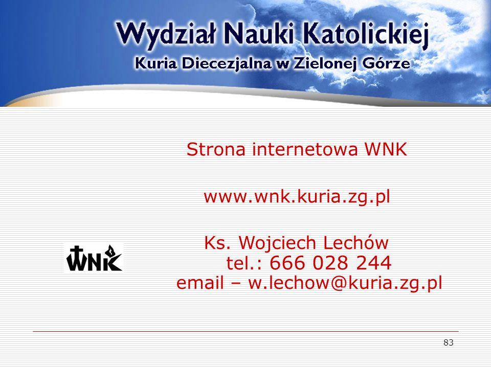 83 Strona internetowa WNK www.wnk.kuria.zg.pl Ks. Wojciech Lechów tel.: 666 028 244 email – w.lechow@kuria.zg.pl Akty prawne dotyczące nauczania relig