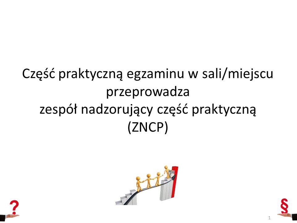 Część praktyczną egzaminu w sali/miejscu przeprowadza zespół nadzorujący część praktyczną (ZNCP) 1