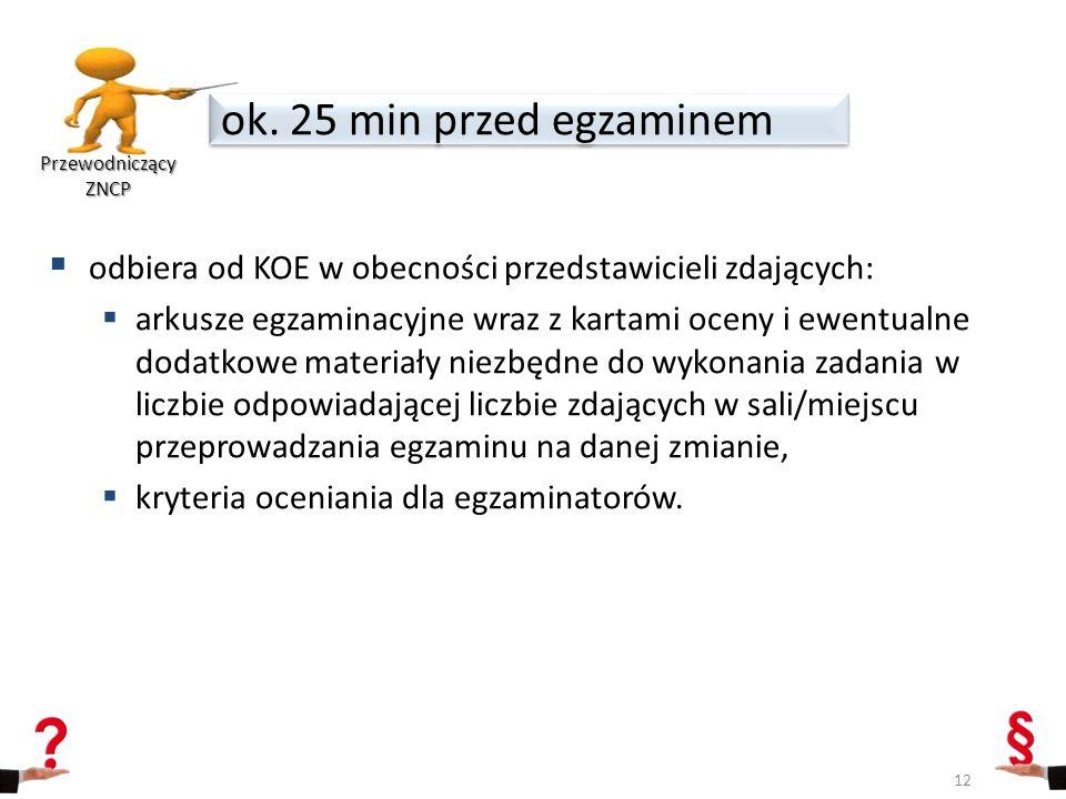  odbiera od KOE w obecności przedstawicieli zdających:  arkusze egzaminacyjne wraz z kartami oceny i ewentualne dodatkowe materiały niezbędne do wyk