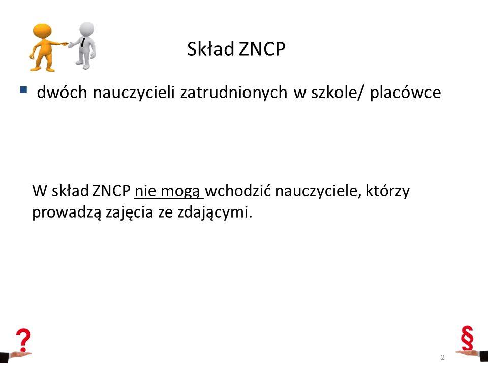 Skład ZNCP  dwóch nauczycieli zatrudnionych w szkole/ placówce W skład ZNCP nie mogą wchodzić nauczyciele, którzy prowadzą zajęcia ze zdającymi. 2