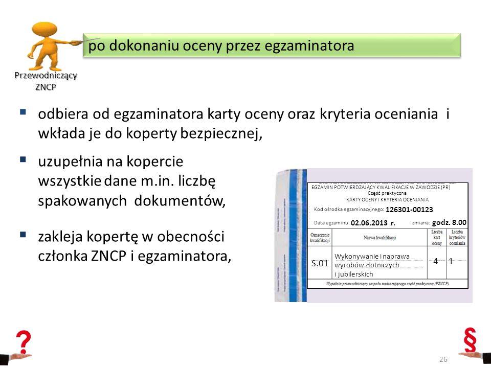  odbiera od egzaminatora karty oceny oraz kryteria oceniania i wkłada je do koperty bezpiecznej,  uzupełnia na kopercie wszystkie dane m.in. liczbę