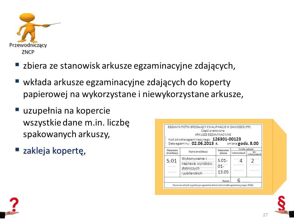  zbiera ze stanowisk arkusze egzaminacyjne zdających,  wkłada arkusze egzaminacyjne zdających do koperty papierowej na wykorzystane i niewykorzystan
