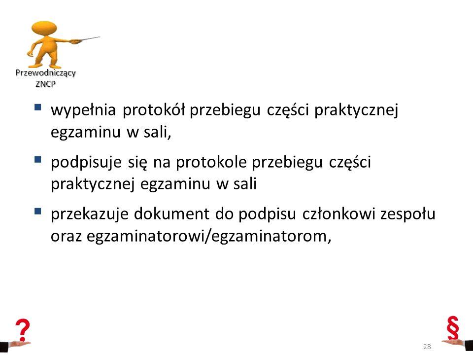  wypełnia protokół przebiegu części praktycznej egzaminu w sali,  podpisuje się na protokole przebiegu części praktycznej egzaminu w sali  przekazu