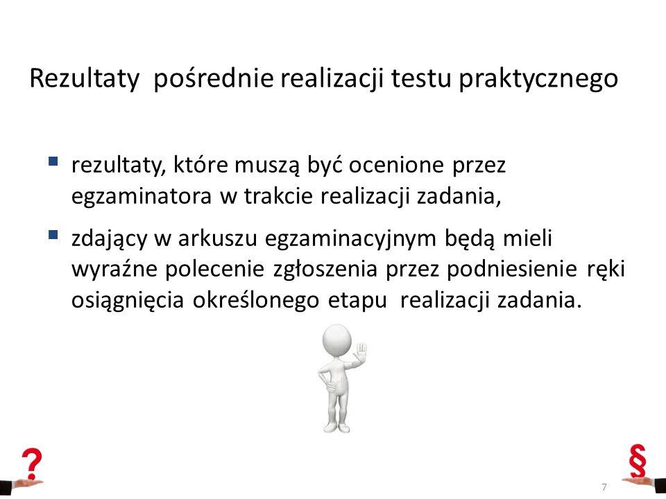 Rezultaty pośrednie realizacji testu praktycznego  rezultaty, które muszą być ocenione przez egzaminatora w trakcie realizacji zadania,  zdający w a