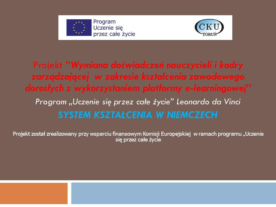"""Projekt został zrealizowany przy wsparciu finansowym Komisji Europejskiej w ramach programu """"Uczenie się przez całe życie Projekt Wymiana doświadczeń nauczycieli i kadry zarządzającej w zakresie kształcenia zawodowego dorosłych z wykorzystaniem platformy e-learningowej Program """"Uczenie się przez całe życie Leonardo da Vinci SYSTEM KSZTAŁCENIA W NIEMCZECH"""