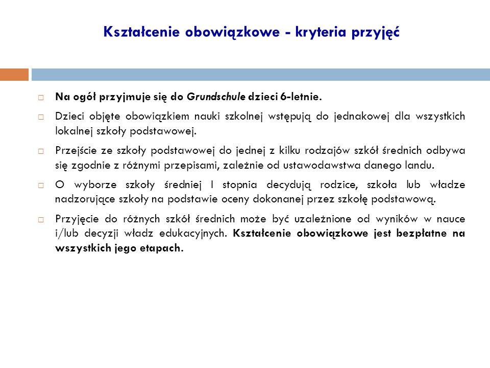 Kształcenie obowiązkowe - kryteria przyjęć  Na ogół przyjmuje się do Grundschule dzieci 6-letnie.  Dzieci objęte obowiązkiem nauki szkolnej wstępują