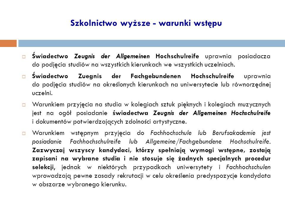 Szkolnictwo wyższe - warunki wstępu  Świadectwo Zeugnis der Allgemeinen Hochschulreife uprawnia posiadacza do podjęcia studiów na wszystkich kierunkach we wszystkich uczelniach.