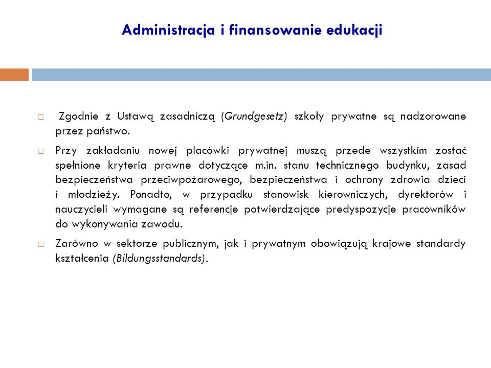 Administracja i finansowanie edukacji  Zgodnie z Ustawą zasadniczą (Grundgesetz) szkoły prywatne są nadzorowane przez państwo.  Przy zakładaniu nowe